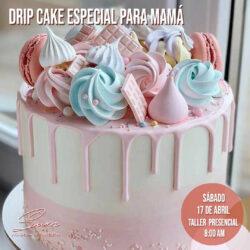 SÁBADO 17 DE ABRIL DE 2021 - 8:00 AM : Drip Cake Especial Para Mamá – Taller Presencial